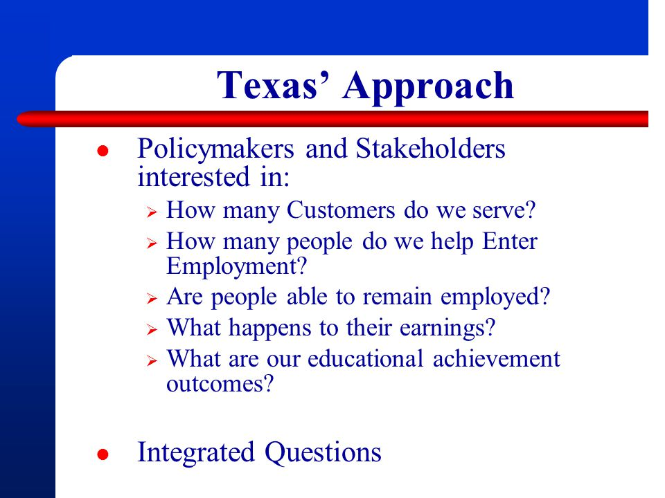 Texas' Approach Policymakers and Stakeholders interested in: