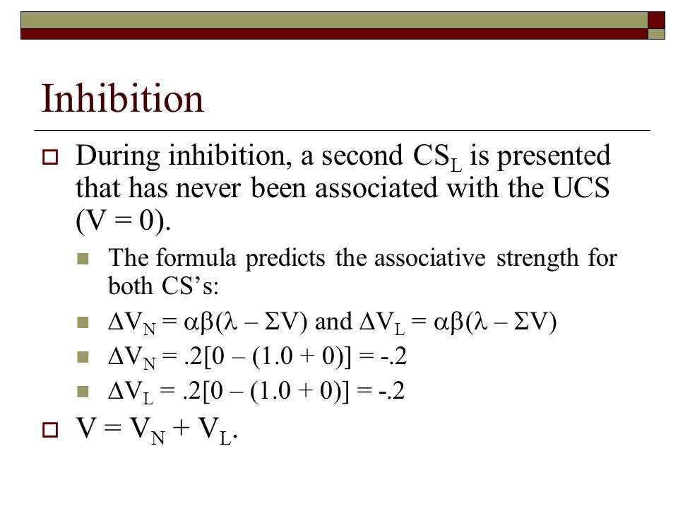 Inhibition During inhibition, a second CSL is presented that has never been associated with the UCS (V = 0).