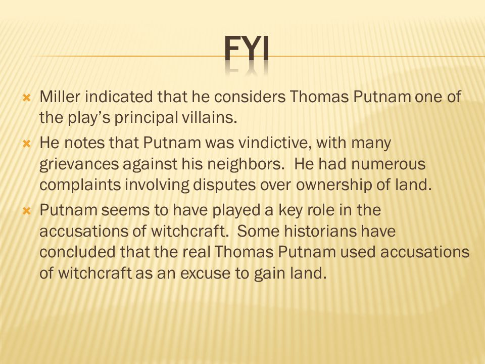 FYI Miller indicated that he considers Thomas Putnam one of the play's principal villains.