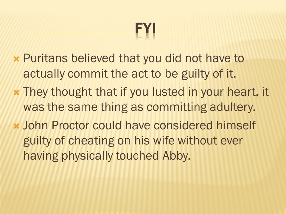FYI Puritans believed that you did not have to actually commit the act to be guilty of it.