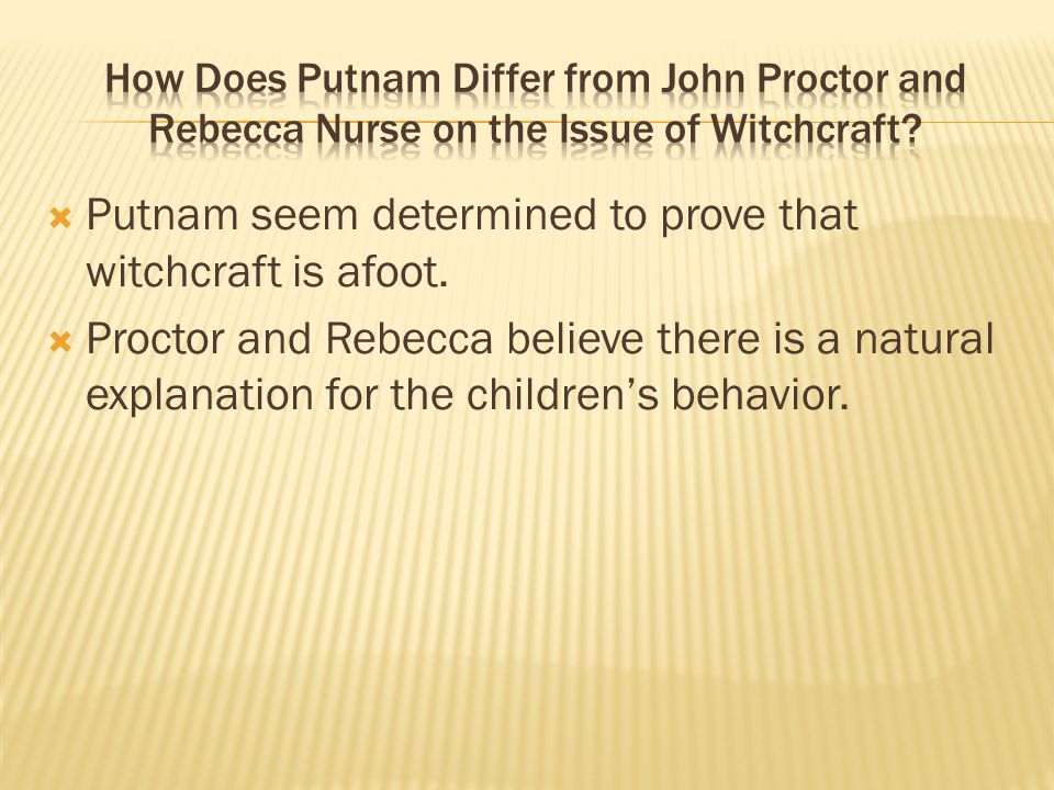 Putnam seem determined to prove that witchcraft is afoot.