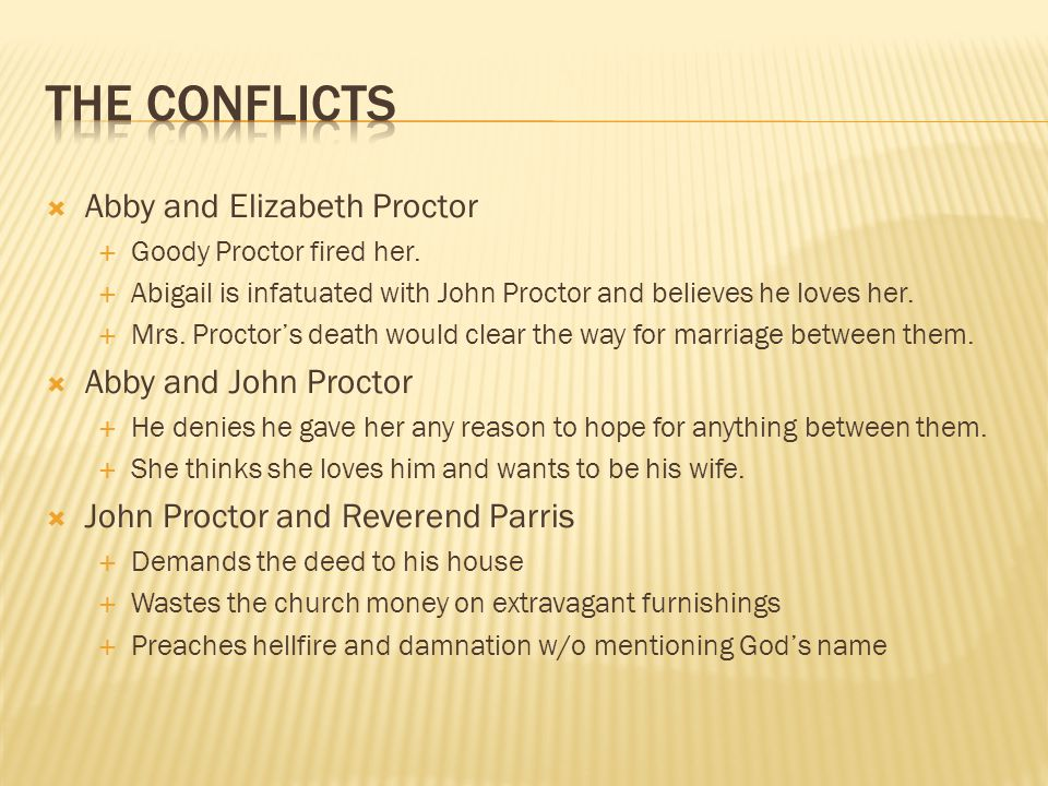 The Conflicts Abby and Elizabeth Proctor Abby and John Proctor