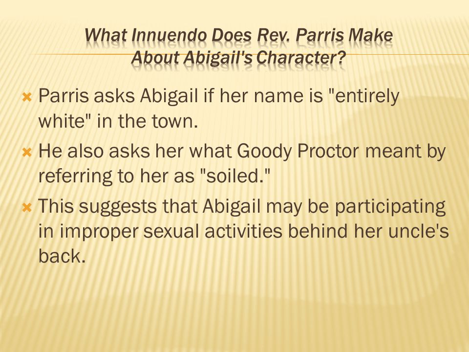 What Innuendo Does Rev. Parris Make About Abigail s Character