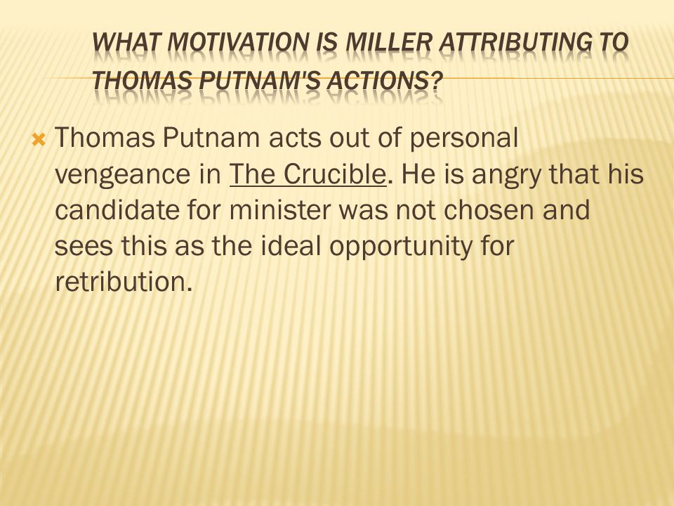What motivation is Miller attributing to Thomas Putnam s actions