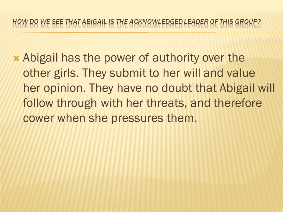 How do we see that Abigail is the acknowledged leader of this group