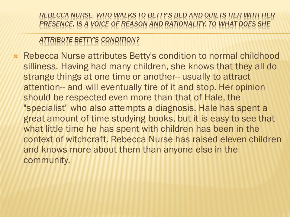 Rebecca Nurse, who walks to Betty s bed and quiets her with her presence, is a voice of reason and rationality. To what does she attribute Betty s condition