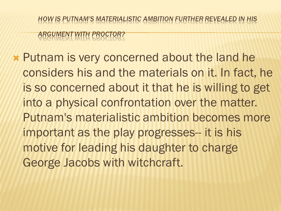 How is Putnam s materialistic ambition further revealed in his argument with Proctor