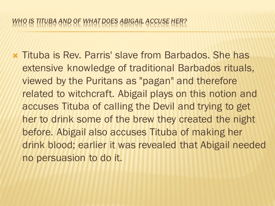 Who is Tituba and of what does Abigail accuse her
