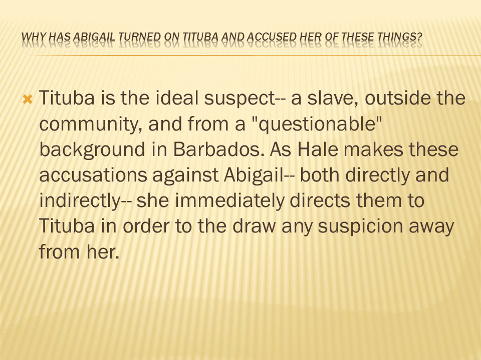 Why has Abigail turned on Tituba and accused her of these things