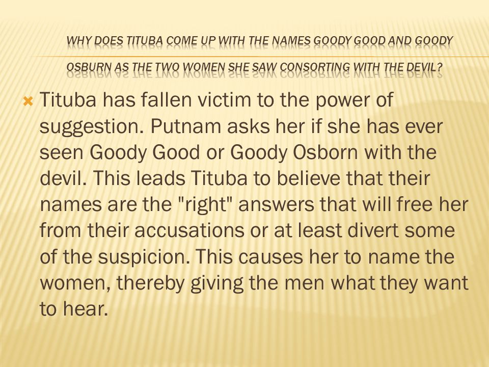 Why does Tituba come up with the names Goody Good and Goody Osburn as the two women she saw consorting with the devil
