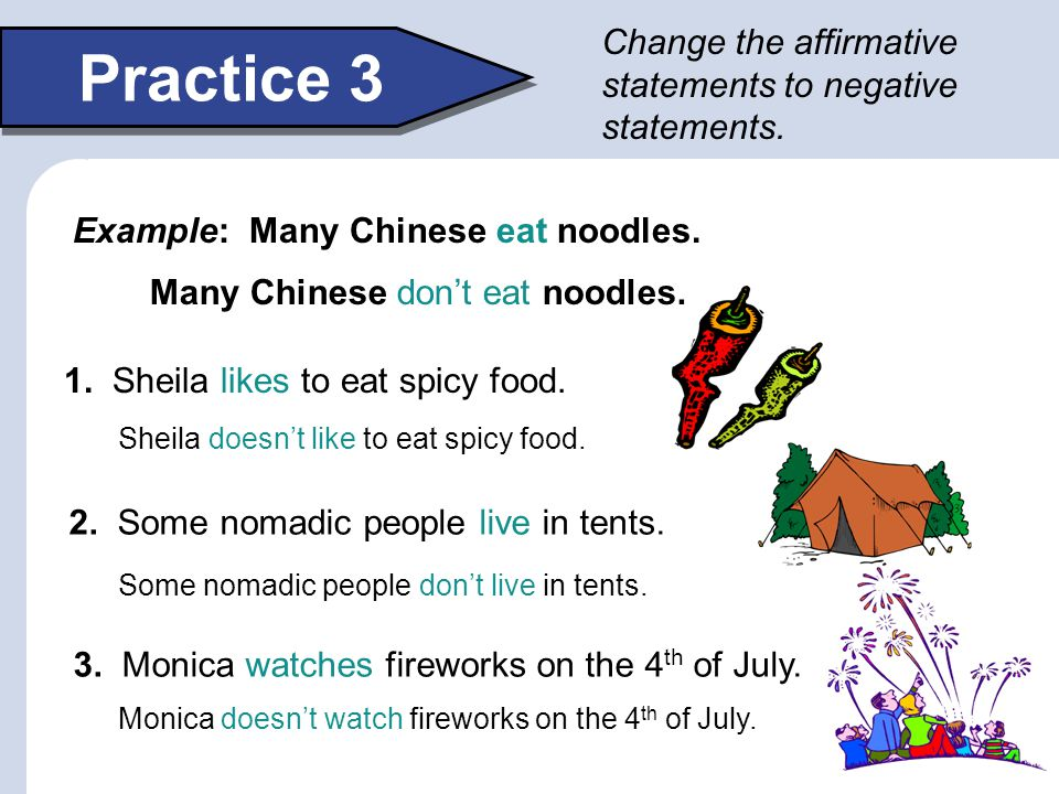 Practice 3 Change the affirmative statements to negative statements.