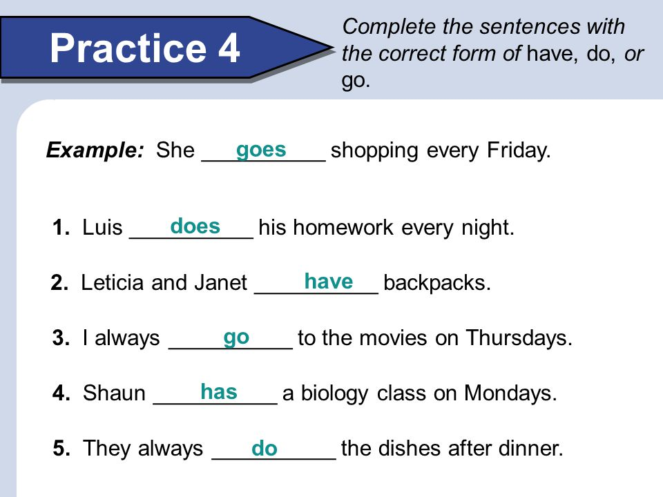 Complete the sentences with the correct form of have, do, or go.