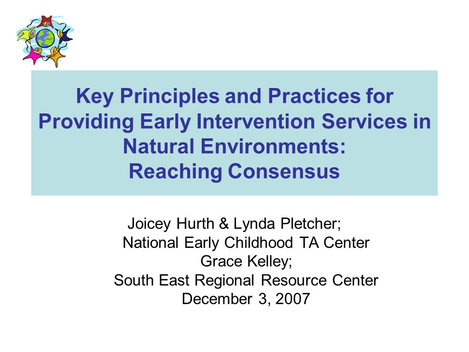 Key Principles and Practices for Providing Early Intervention Services in Natural Environments: Reaching Consensus