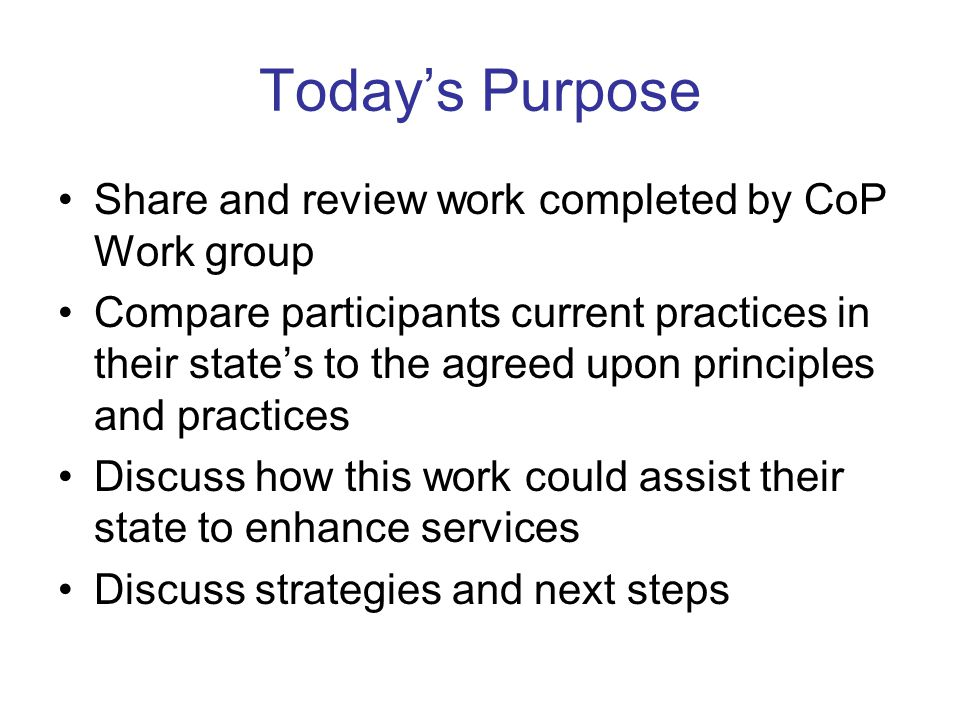 Today's Purpose Share and review work completed by CoP Work group