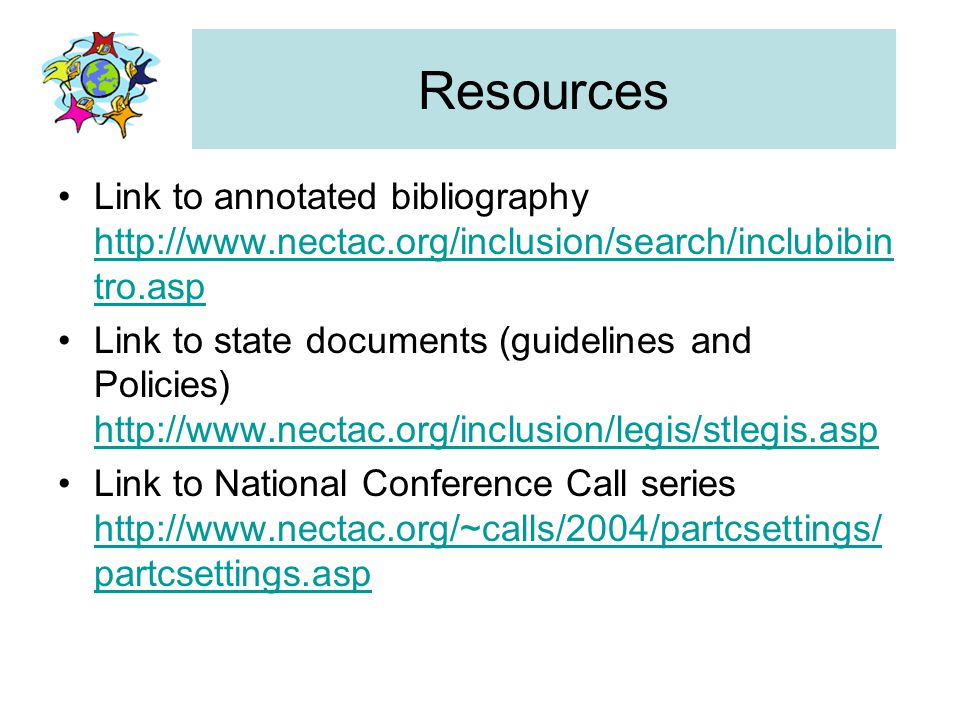 Resources Link to annotated bibliography http://www.nectac.org/inclusion/search/inclubibintro.asp.