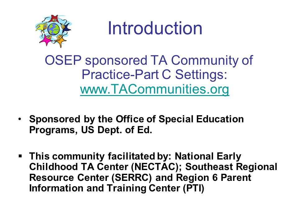 Introduction OSEP sponsored TA Community of Practice-Part C Settings: www.TACommunities.org.