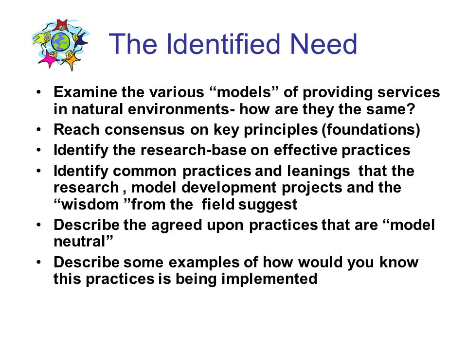 The Identified Need Examine the various models of providing services in natural environments- how are they the same
