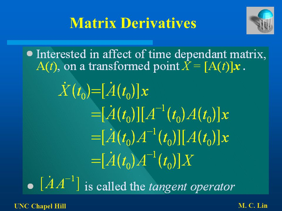 Matrix Derivatives UNC Chapel Hill M. C. Lin