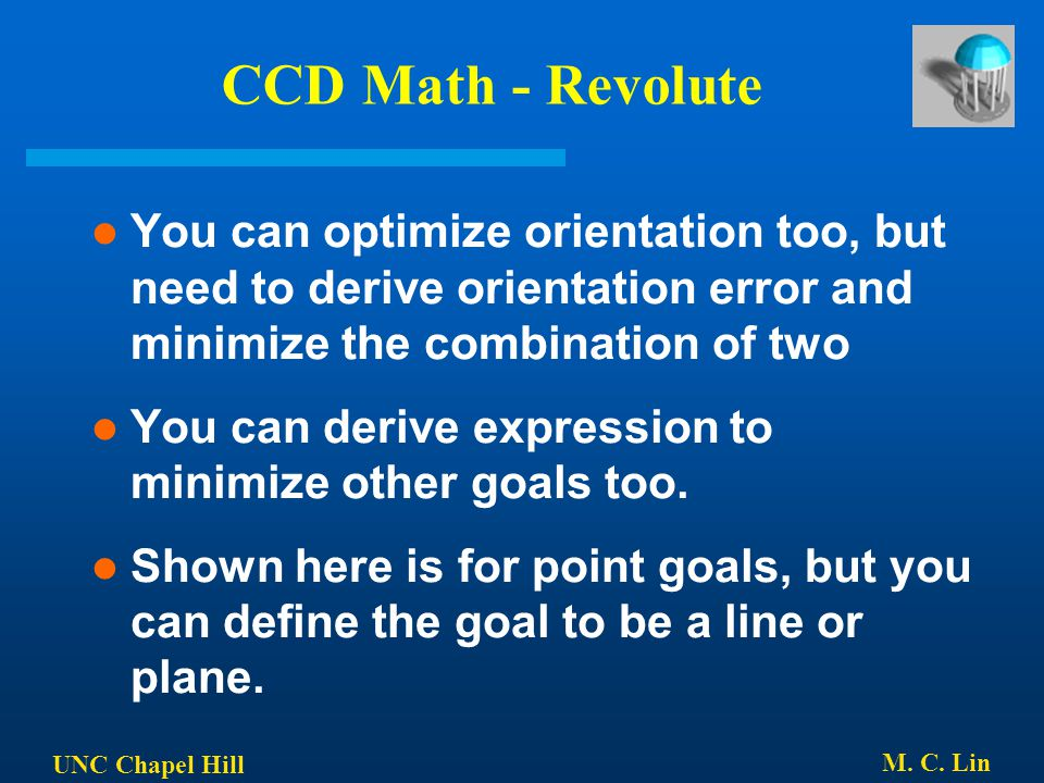 CCD Math - Revolute You can optimize orientation too, but need to derive orientation error and minimize the combination of two.