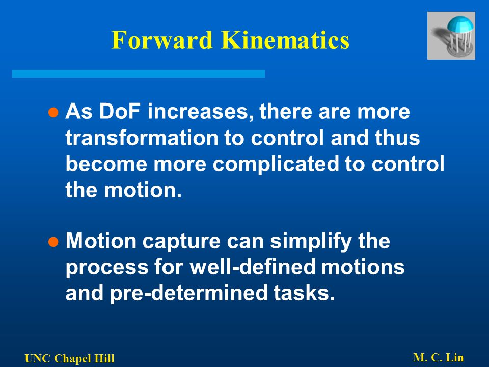 Forward Kinematics As DoF increases, there are more transformation to control and thus become more complicated to control the motion.