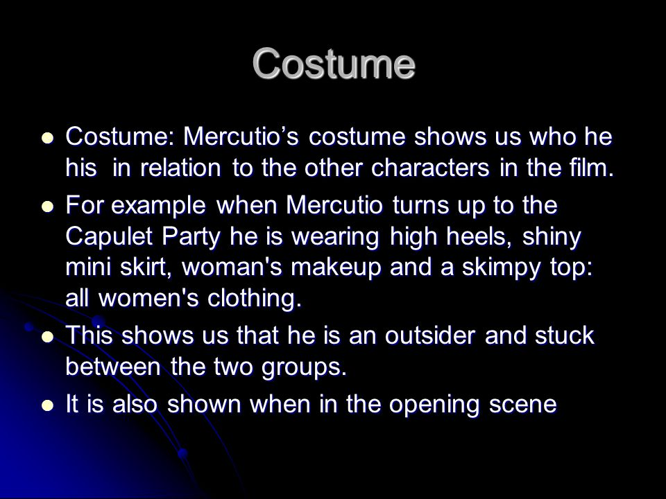 Costume Costume: Mercutio's costume shows us who he his in relation to the other characters in the film.