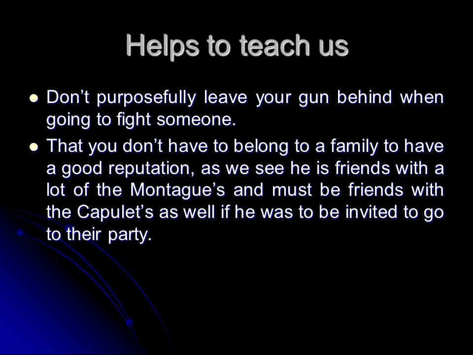 Helps to teach us Don't purposefully leave your gun behind when going to fight someone.