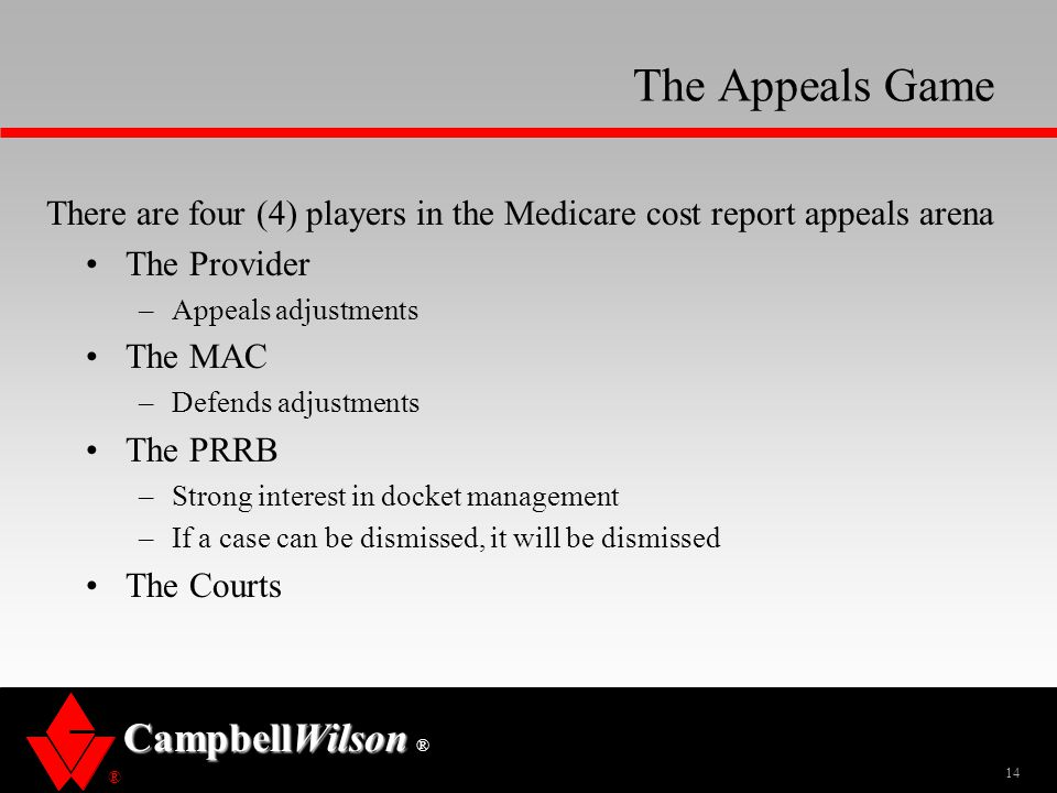 The Appeals Game There are four (4) players in the Medicare cost report appeals arena. The Provider.