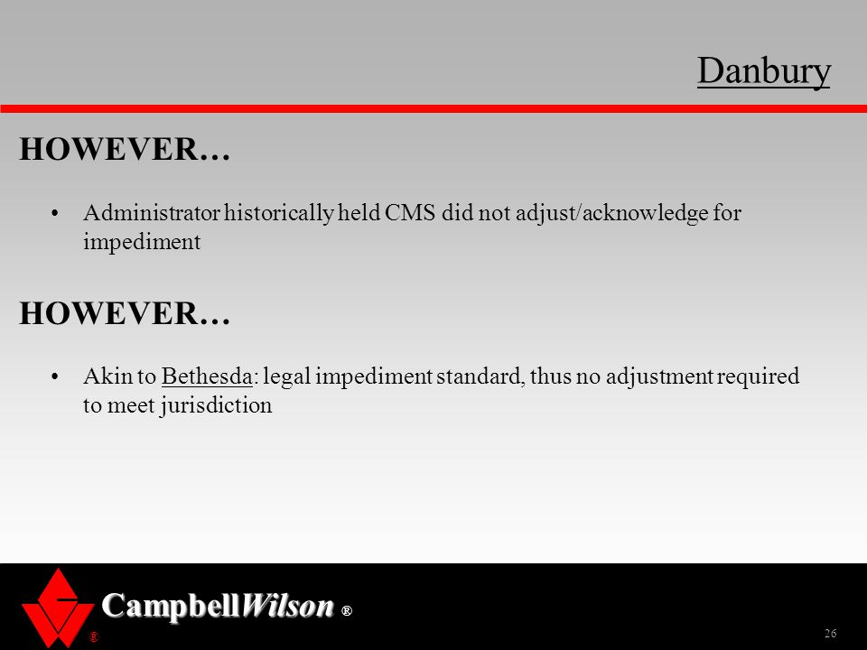 Danbury HOWEVER… Administrator historically held CMS did not adjust/acknowledge for impediment.