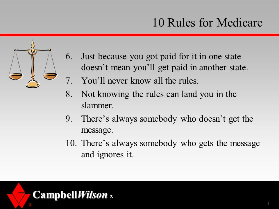 10 Rules for Medicare Just because you got paid for it in one state doesn't mean you'll get paid in another state.