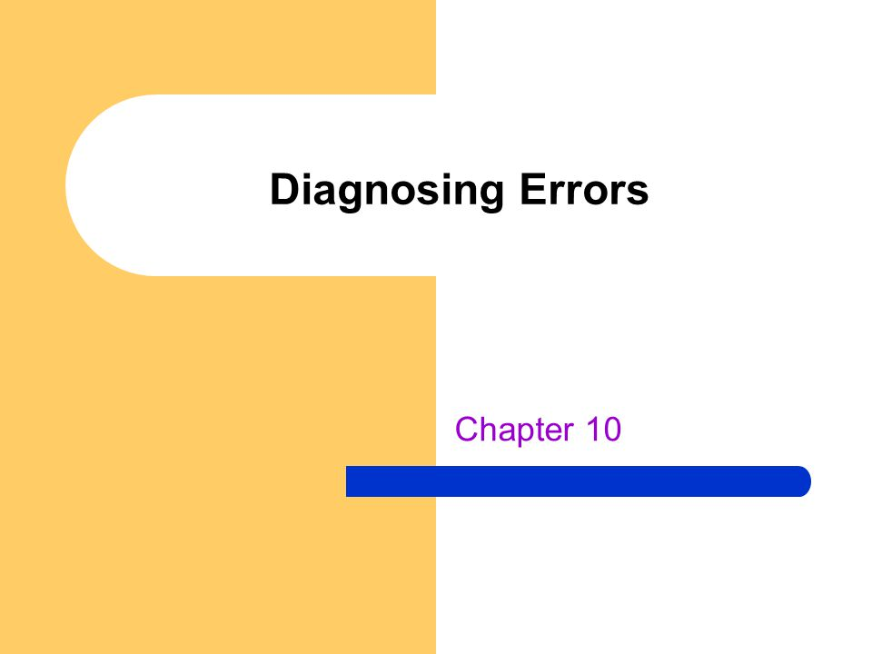 Diagnosing Errors Chapter 10