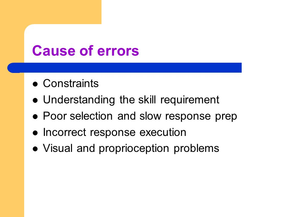 Cause of errors Constraints Understanding the skill requirement