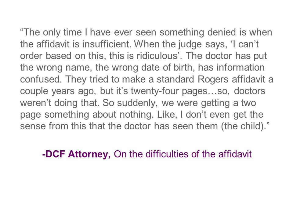 The only time I have ever seen something denied is when the affidavit is insufficient.