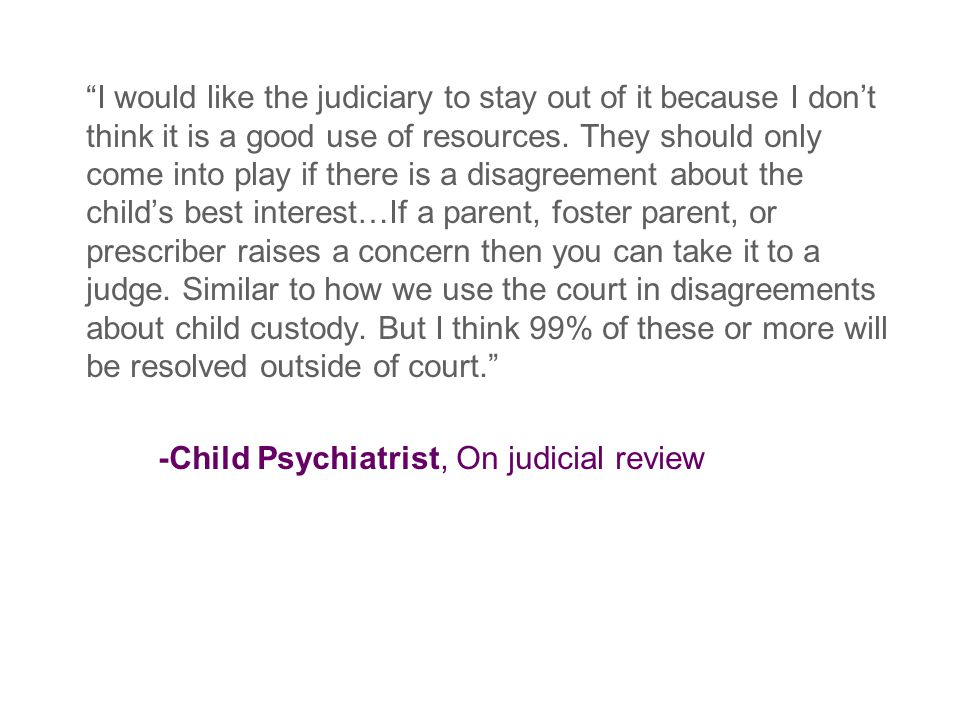 I would like the judiciary to stay out of it because I don't think it is a good use of resources.