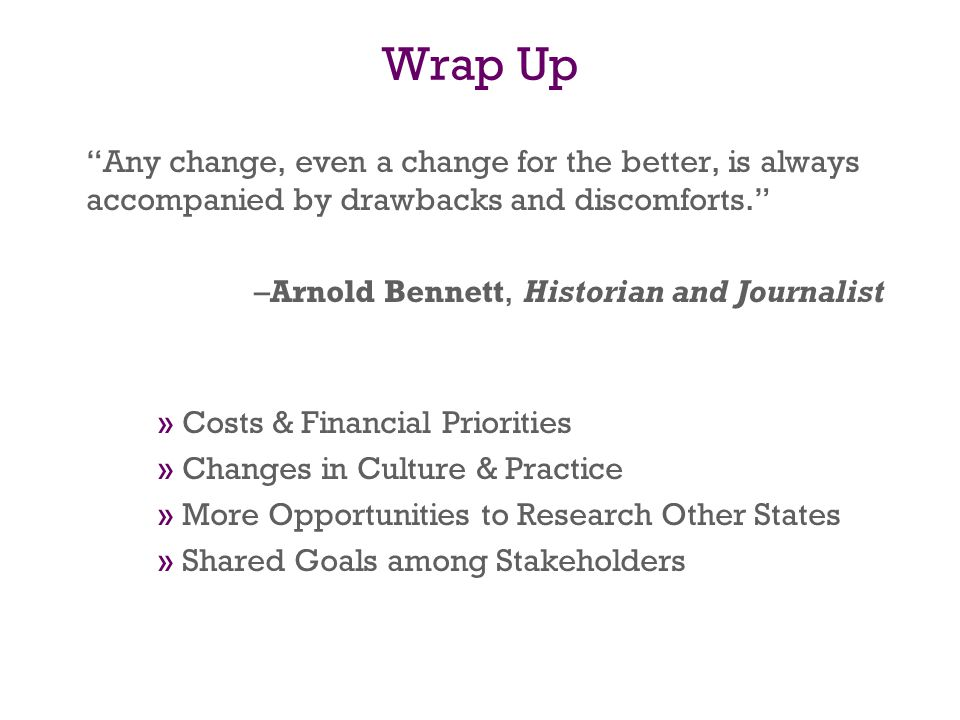 Wrap Up Any change, even a change for the better, is always accompanied by drawbacks and discomforts.