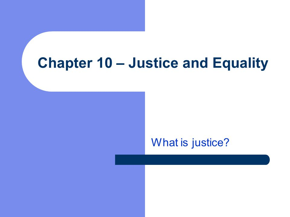 Chapter 10 – Justice and Equality