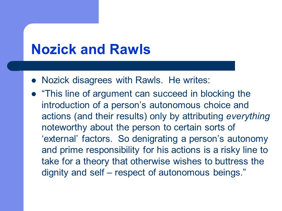 Nozick and Rawls Nozick disagrees with Rawls. He writes: