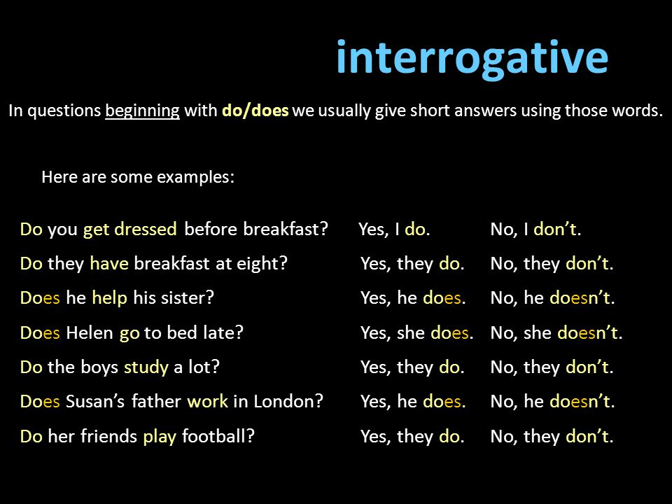 interrogative In questions beginning with do/does we usually give short answers using those words. Here are some examples: