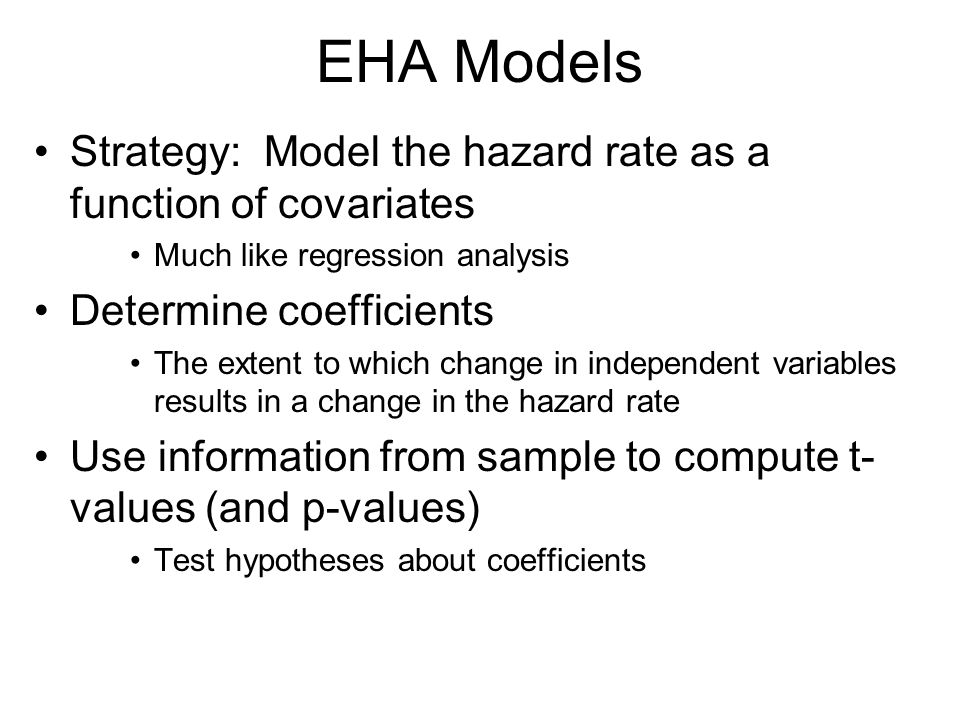 EHA Models Strategy: Model the hazard rate as a function of covariates