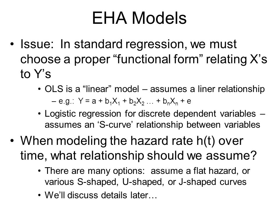 EHA Models Issue: In standard regression, we must choose a proper functional form relating X's to Y's.