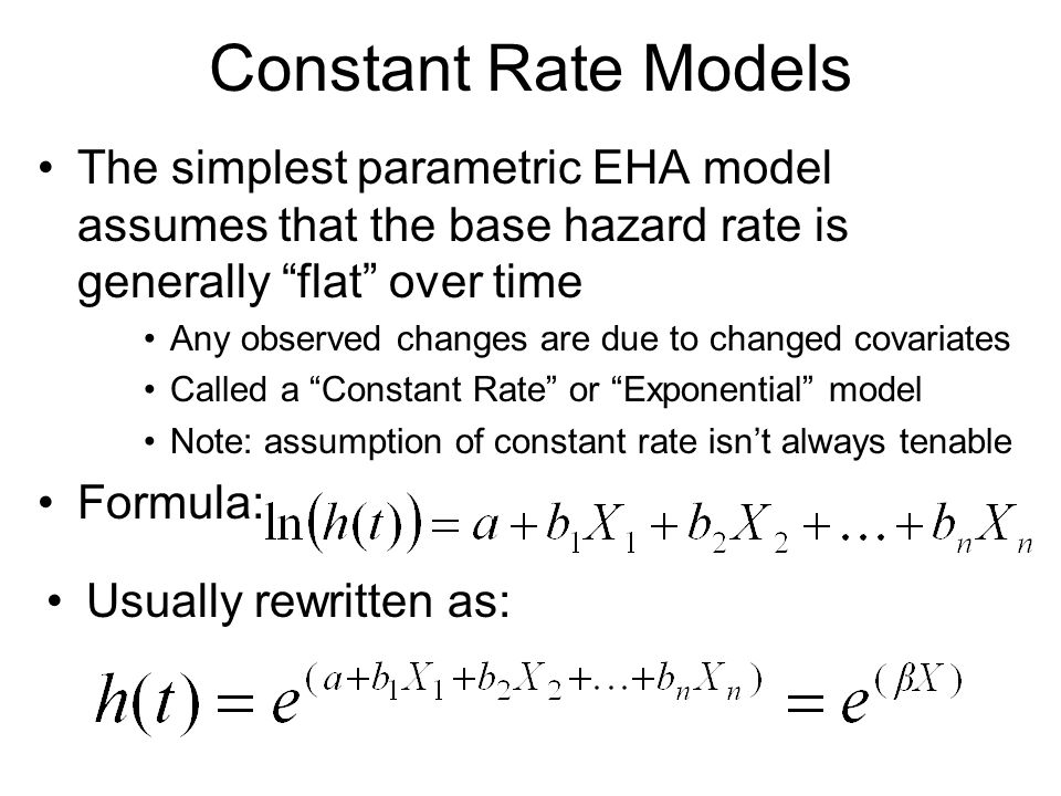 Constant Rate Models The simplest parametric EHA model assumes that the base hazard rate is generally flat over time.