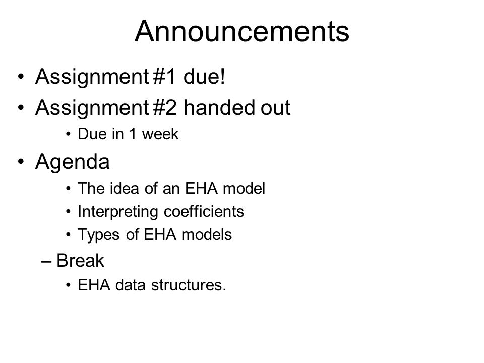 Announcements Assignment #1 due! Assignment #2 handed out Agenda Break
