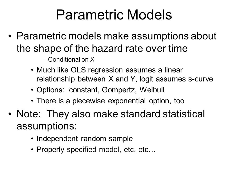 Parametric Models Parametric models make assumptions about the shape of the hazard rate over time. Conditional on X.