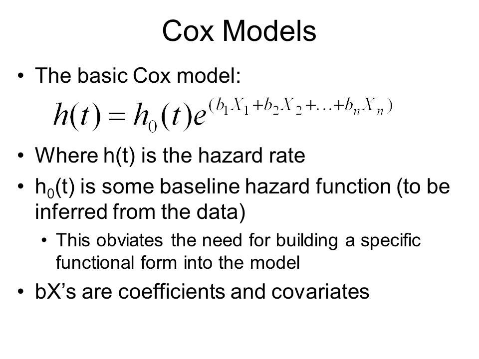 Cox Models The basic Cox model: Where h(t) is the hazard rate