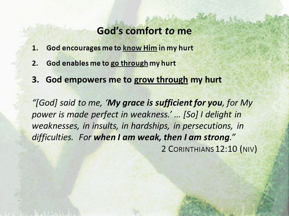 God's comfort to me 3. God empowers me to grow through my hurt