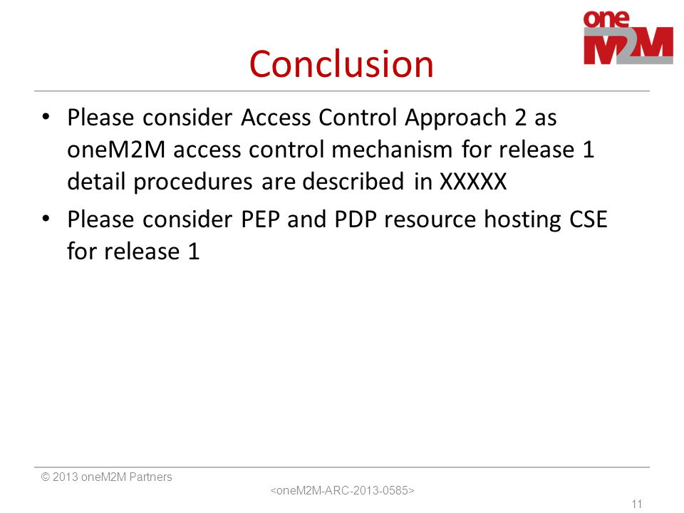 Conclusion Please consider Access Control Approach 2 as oneM2M access control mechanism for release 1 detail procedures are described in XXXXX.