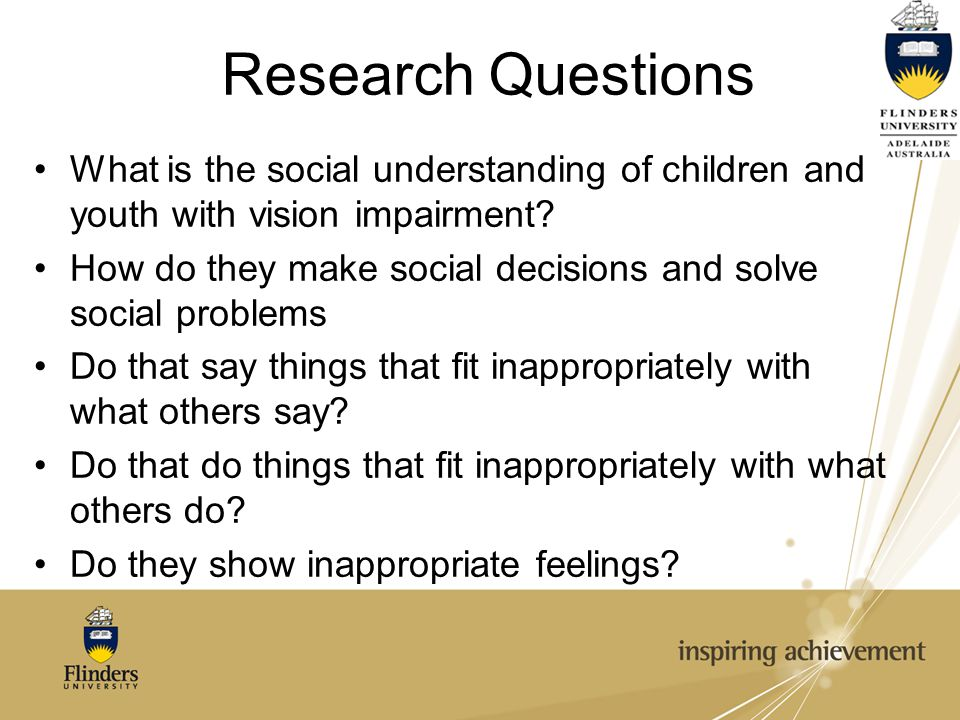Research Questions What is the social understanding of children and youth with vision impairment