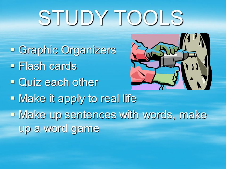 STUDY TOOLS Graphic Organizers Flash cards Quiz each other