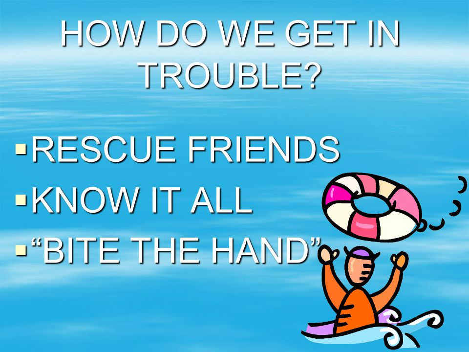 HOW DO WE GET IN TROUBLE RESCUE FRIENDS KNOW IT ALL BITE THE HAND