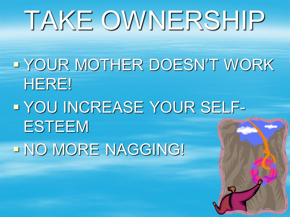 TAKE OWNERSHIP YOUR MOTHER DOESN'T WORK HERE!
