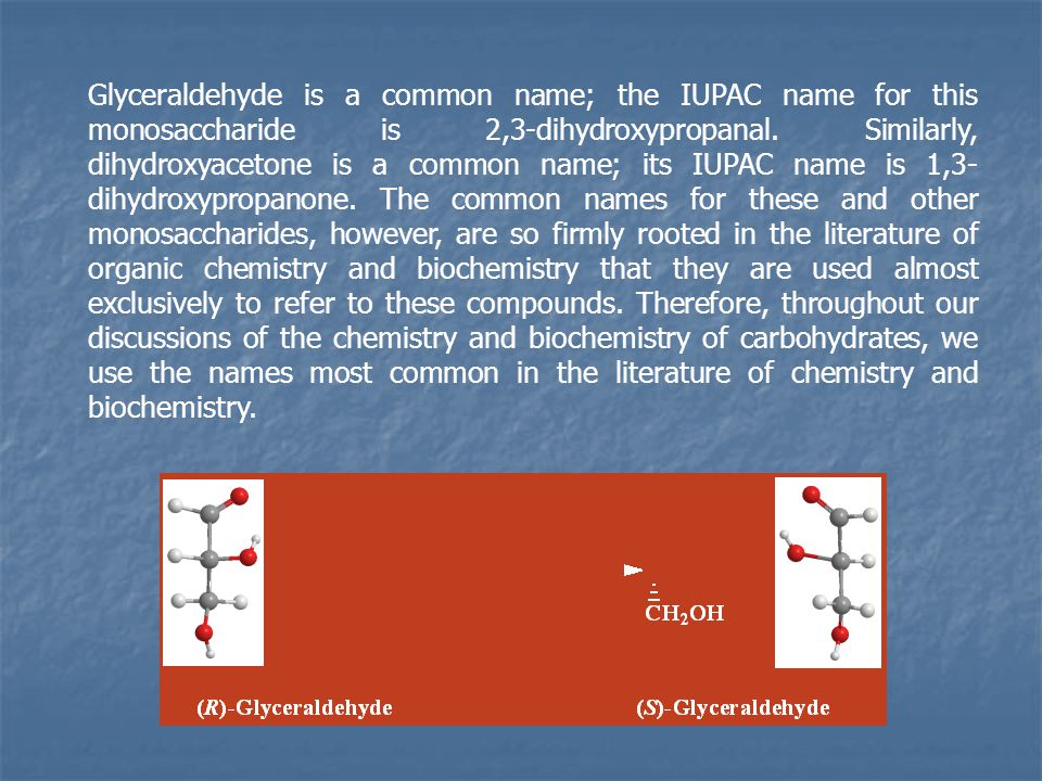 Glyceraldehyde is a common name; the IUPAC name for this monosaccharide is 2,3-dihydroxypropanal.